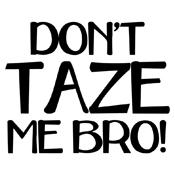 Dont Taze Me