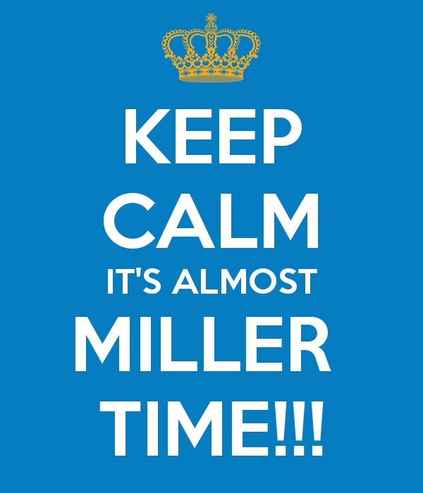 Keep Calm Almost Miller Time